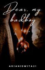 Dear, My Bad Boy by arianidwita21