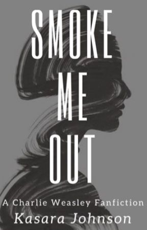 Smoke Me Out || Charlie Weasley by kasar91