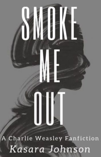 Smoke Me Out || Charlie Weasley