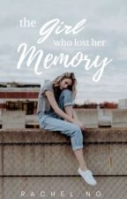 The Girl Who Lost Her Memory [ON HOLD] by rachienyc