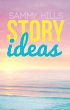 Story Ideas by SammyovertheHills