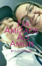 Da Amizade Ao Amor by LuuChaves