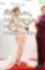 (Siêu Ngắn) Rảnh Không ! Mình Yêu Nhau Cho Bận by ChiNguyn855