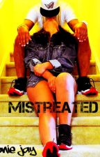 Mistreated (Fini!) by MonieBoo