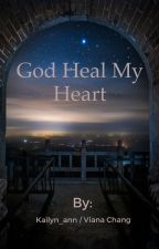 God Heal My Heart by Kailyn_ann