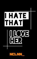 I Hate That I Love Her by missisisy_
