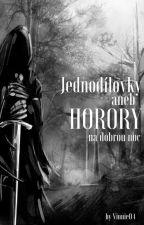 Jednodílovky  aneb  horory na dobrou noc -Ukončeno- by adelthetoast