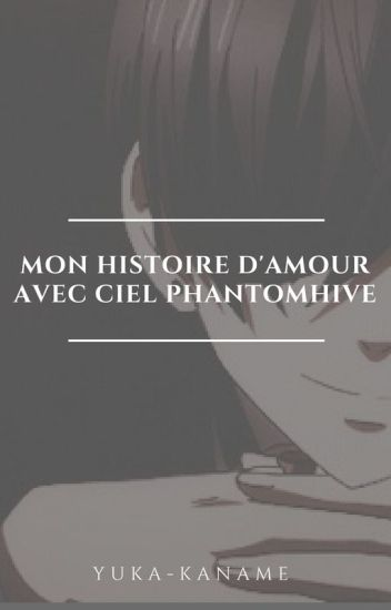 Mon histoire d'amour avec Ciel Phantomhive [En correction]