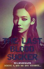 THE LAST BLOOD SUCKER by LordofIchigo