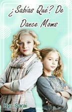 ¿Sabías Qué? De Dance Moms (1er Libro) by -Sarai