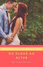 Do Olhar Ao Altar (Concluída) by ToryKinast