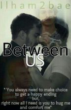 Between Us(Oneshot,BoyxBoy,ManxMan,Short-Story) by Ilham2Bae