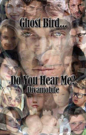 Ghost Bird... Do You Hear Me?Book II by divamobile