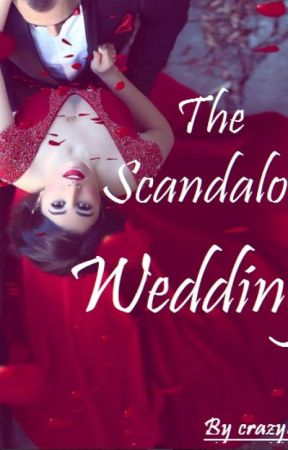 The Scandalous Wedding by crazygal88