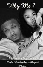 Why Me?? ( India Westbrooks/ August Alsina Story) On Hold by Samlovesu__