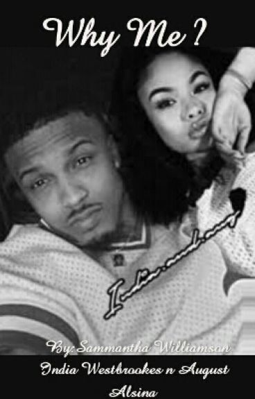 Why Me?? ( India Westbrooks/ August Alsina Story) On Hold