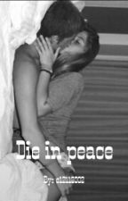 Die in peace by e1211i2002