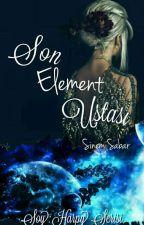 Son Element Ustası (Tamamlandı) by Alenidania