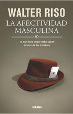 La afectividad masculina - Walter Riso by AlexandraMontes13