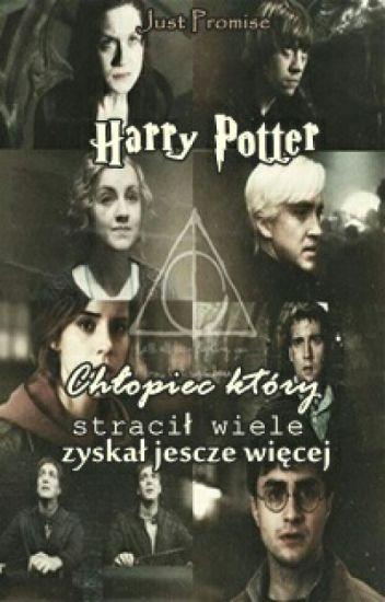 Harry Potter - chłopiec, który stracił wiele, zyskał jeszcze więcej.
