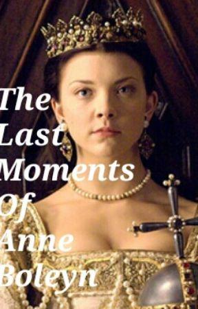 The Last Moments Of Anne Boleyn (Oneshot) by icegirl03