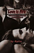Love is Fire by RiYuLiana