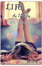 LIFE As Told By Zoey Blackshaw by imawesomesosueme