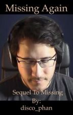 Missing Again - A Markiplier X Reader Story by urneighborhoodtrash