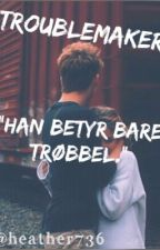 Troublemaker (#Wattys2016) by Heather736