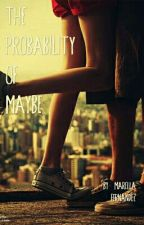 The Probability Of Maybe by me-myself-