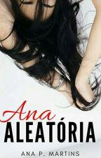 ANA ALEATÓRIA  by Anpaul82