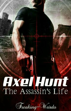 Axel Hunt: the Assassin's Life by Freaking-Weirdo