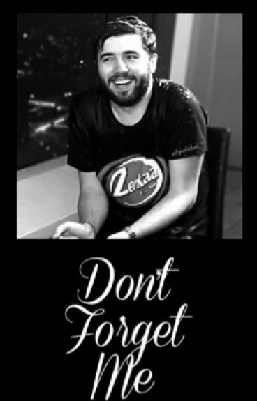 Don't Forget Me {Zerkaa/Josh Fanfiction}