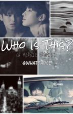 Who Is This? [A MEANIE FANFIC] by WhatSauce