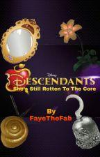 Disney Descendants: She's Still Rotten To The Core by FayeTheFab