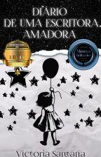 Diário de uma Escritora Amadora by VicSantana2711