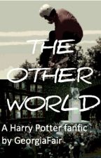 The Other World [A Harry Potter fanfic] by GeorgiaFair