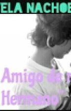 """""""El Amigo De Mi Hermano"""" by MicaelistaVerdee"""