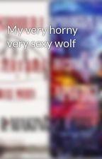 My very horny very sexy wolf by im_a_goddess_bruh
