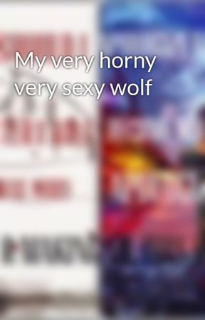 My very horny very sexy wolf by im_a_goddess_bruh