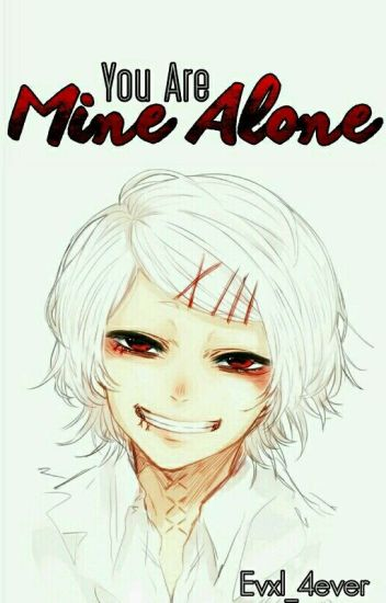 You Are Mine Alone ||Suzuya Juuzou|| ©