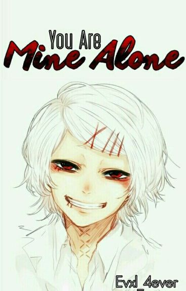 You Are Mine Alone ||Suzuya Juuzou|| ©