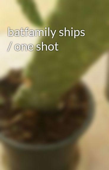 batfamily ships / one shot