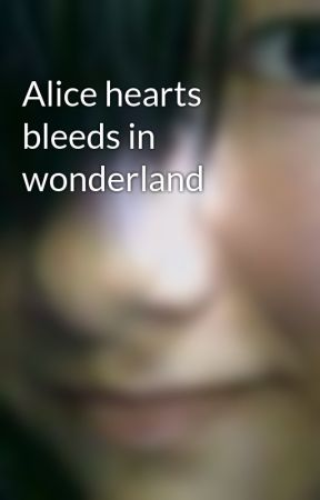 Alice hearts bleeds in wonderland by yellodogs22
