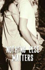 Nothing Else Matters (warning: under major editing) by lettersforluv