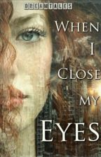 When I Close My Eyes (#Wattys2016)  by dreamtales