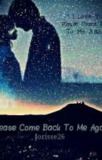 Please Come Back To Me Again(PCBTMA) *ON-HOLD* by jorisse26