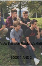 My Life As Brandon Rowlands Girlfriend. (FINISHED) by FinnMatarazzo