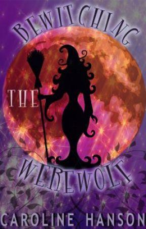 Bewitching the Werewolf by carolinehanson