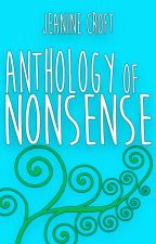 Anthology of Nonsense by JeanineCroft